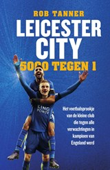 Leicester City, 5000 tegen 1 | Rob Tanner |