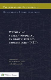 Parlementaire Geschiedenis Rv Wetgeving vereenvoudiging en digitalisering procesrecht (KEI)