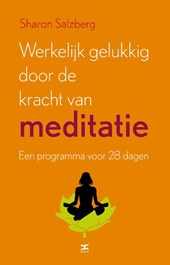 Werkelijk gelukkig worden door de kracht van meditatie