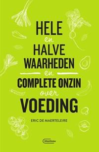Hele en halve waarheden en complete onzin over voeding | Eric De Maerteleire |