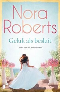 Geluk als besluit | Nora Roberts |