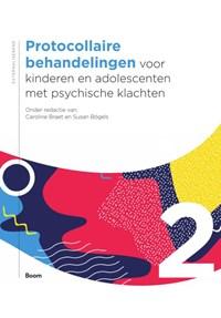 Protocollaire behandelingen voor kinderen en adolescenten met psychische klachten deel 2   Caroline Braet ; Susan Bögels  
