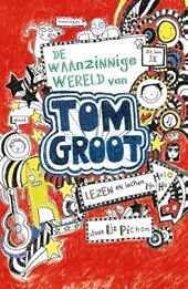 Tom Groot 1 : De waanzinnige wereld van Tom Groot