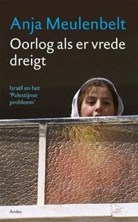 Oorlog als er vrede dreigt | Anja Meulenbelt |