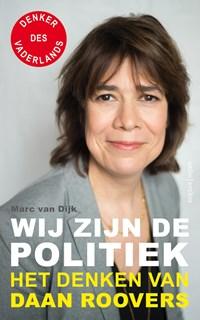Wij zijn de politiek   Daan Roovers ; Marc van Dijk  