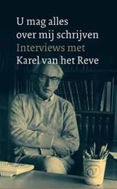 U mag alles over mij schrijven: Interviews met Karel van het Reve