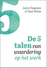 De 5 talen van waardering op het werk | Gary Chapman ; Paul White |