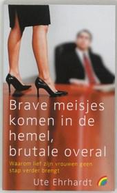 Brave meisjes komen in de hemel, brutale overal