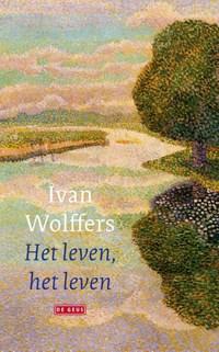 Het leven, het leven | Ivan Wolffers |