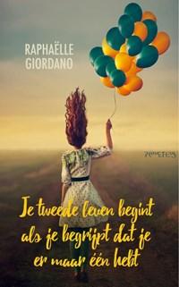 Je tweede leven begint als je begrijpt dat je er maar één hebt   Raphaëlle Giordano  