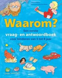 Waarom? Een eerste vraag- en antwoordboek voor kinderen van 5 tot 8 jaar   Catherine Ripley  