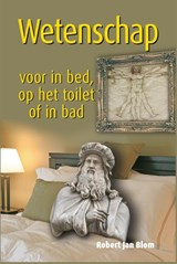 Wetenschap voor in bed, op het toilet of in bad | Robert Jan Blom ; Robert J. Blom |