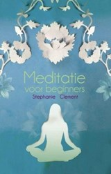 Meditatie voor beginners | Stephanie Clement |