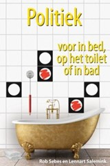 Politiek voor in bed, op het toilet of in bad | Rob Sebes ; Lennart Salemink |
