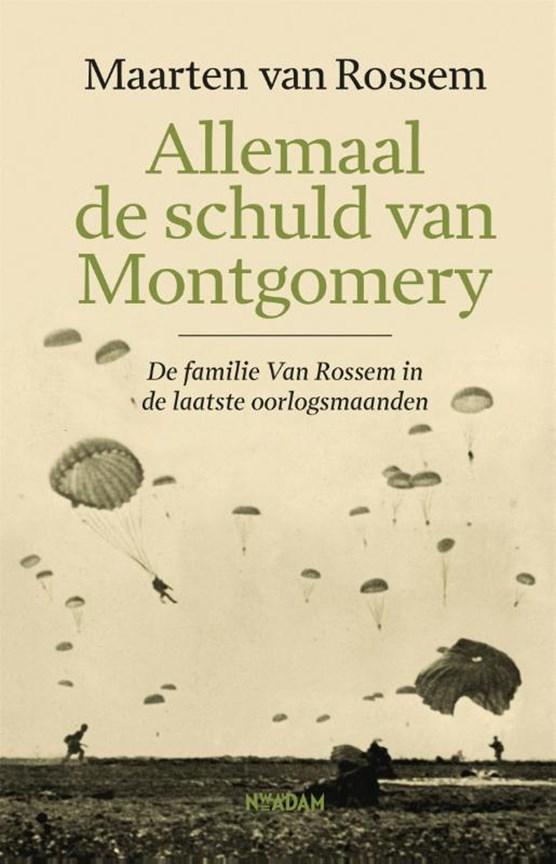 Libris Allemaal De Schuld Van Montgomery Maarten Van Rossem