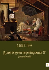 Kunst is geen regeringszaak !? | A.G.M.F. Brok |