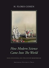 How Modern Science Came Into The World | H. Floris Cohen |