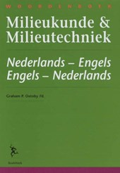 Woordenboek milieukunde & milieutechniek = Dictionary of environmental science & technology Nederlands- Engels . Engels-Nederlands = Dutch-English . English-Dutch | G.P. Oxtoby |