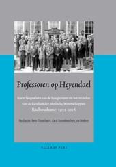 Professoren op Heyendael  Korte biografieën van de hoogleraren uit het verleden van de Faculteit der Medische Wetenschappen Radboudumc