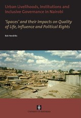 Urban livelihoods, institutions and inclusive governance in Nairobi | B. Hendriks ; Bob Hendriks |