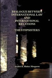 Dialogue between international law and international relations, the stepsisters | Andrés B. Muñoz Mosquera |
