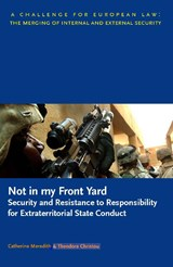Not in my Front Yard: Security and Resistance to Responsibility for Extraterritorial State Conduct | C. Meredith ; T. Christou |