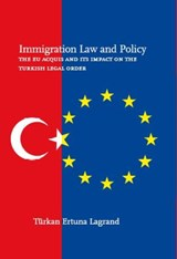 Immigration law and policy The EU acquis and its impact on the Turkish legal order | T. Ertuna Lagrand |
