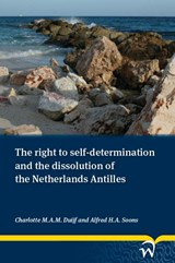 The right to self-determination and the dissolution of the Netherlands Antilles | Charlotte Duijf ; Charlotte M.A.M. Duijf ; Soons Fred |