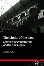 The Limits of the Law: Sentencing Perpetrators of Atrocious Crime | Ashleigh Shaheen |