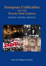 European Unification into the twenty first Century. fading, failing, fragile? | Frans Alting von Geusau ; Frans A.M. Alting von Geusau |