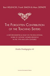 Studia paedagogica The Forgotten Contribution of the Teaching Sisters | Bart Hellinckx ; Frank Simon ; Marc Depaepe & Bruno Maes ; A. De Munter ; G. Kelchtermans ; J. Vandenabeele |