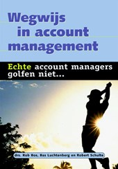 Wegwijs in account management | Rob Bos ; Bas Luchtenberg ; Robert Schulte |
