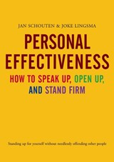 Personal Effectiveness. How to Speak Up, Open Up and Stand Firm | Jan Schouten |