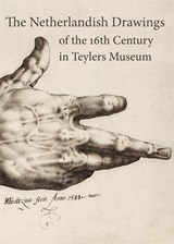 The Netherlandish drawings of the 16th century in the Teylers Museum | Yvonne Bleyerveld ; Ilja M. Veldman ; Teylers Museum |