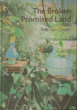 The broken promised land | Arie van Geest ; Wouter Welling |