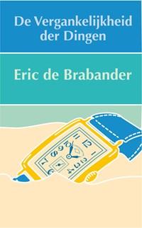 De vergankelijkheid der dingen | Eric C. de Brabander |