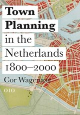 Town planning in the Netherlands since | Cor Wagenaar |