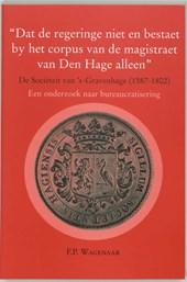 """""""Dat de regeringe niet en bestaet by het corpus van de magistraat van Den Hage alleen"""""""