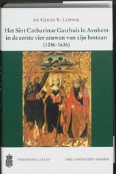 Het Sint Catharinae Gasthuis in Arnhem in de eerste vier eeuwen van zijn bestaan (1246-1636)