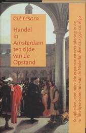 Amsterdamse Historische Reeks Grote Serie Handel in Amsterdam ten tijde van de Opstand