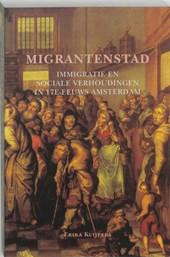 Migrantenstad. Immigratie en sociale verhoudingen in zeventiende-eeuws Amsterdam