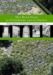 Het Beth Haim in Ouderkerk aan de Amstel. De begraafplaats van de Portugese Joden in Amsterdam 1614-1945
