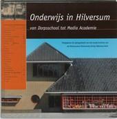Onderwijs in Hilversum. Van Dorpsschool tot Media Academie