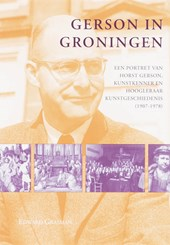 Gerson in Groningen. Een portret van Horst Gerson, kunstkenner en hoogleraar kunstgeschiedenis (1907-1978)