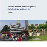 Bouwen aan een weerbarstige stad / Building in the stubborn city | P. Meurs ; Paul Meurs |