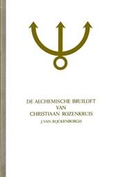 De geheimen der Broederschap van het Rozenkruis Alchemische bruiloft Christiaan Rozenkruis