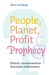 People, planet, profit & prophecy | Ilse ten Berge |
