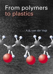 From Polymers to Plastics | A.K. van der Vegt |