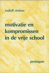 Motivatie en kompromissen in de vrije school | Rudolf Steiner |