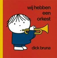 Wij hebben een orkest   Dick Bruna  
